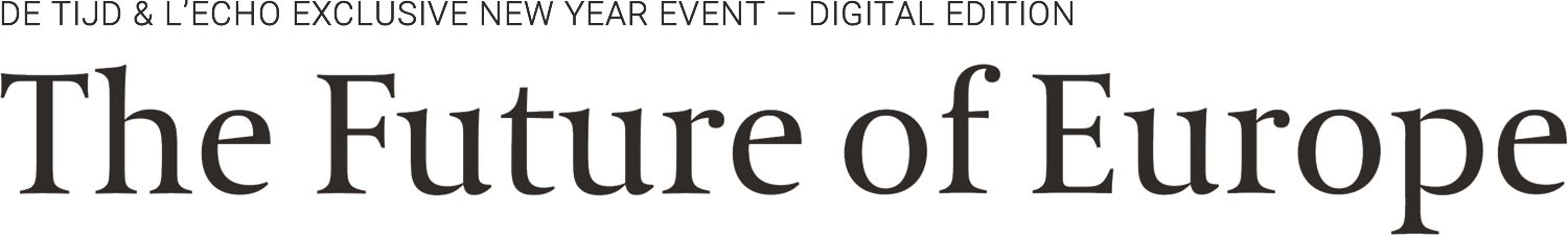 DE TIJD & L'ECHO EXCLUSIVE NEW YEAR EVENT - DIGITAL EDITION The Future of Europe