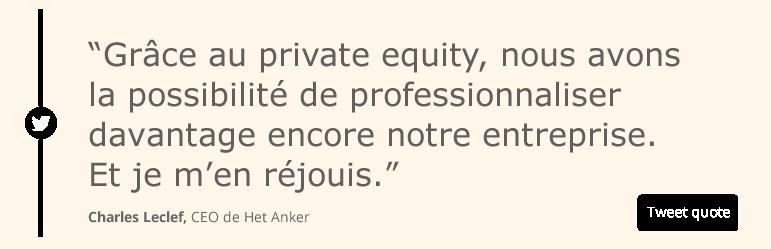 Grâce au private equity, nous avons la possibilité de professionnaliser davantage encore notre entreprise. Et je m'en réjouis.